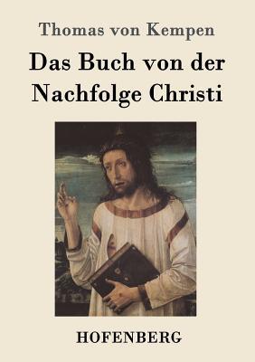 Das Buch Von Der Nachfolge Christi - Thomas Von Kempen