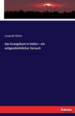 Das Evangelium in Italien - Ein Zeitgeschichtlicher Versuch - Witte, Leopold