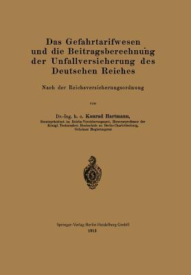 Das Gefahrtarifwesen Und Die Beitragsberechnung Der Unfallversicherung Des Deutschen Reiches: Nach Der Reichsversicherungsordnung - Hartmann, Konrad