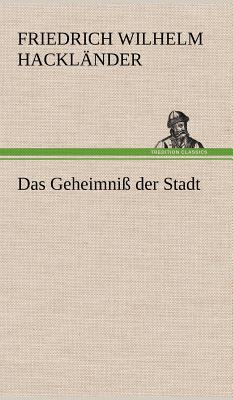 Das Geheimniss Der Stadt - Hackl Nder, Friedrich Wilhelm, and Hacklander, Friedrich Wilhelm