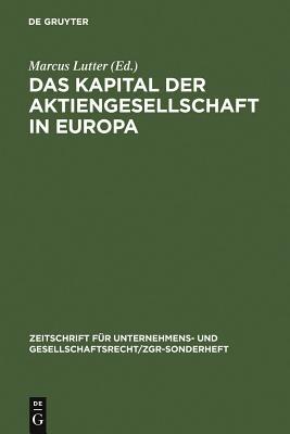 Das Kapital Der Aktiengesellschaft in Europa - Lutter, Marcus (Editor)