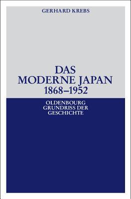 Das Moderne Japan 1868-1952: Von Der Meiji-Restauration Bis Zum Friedensvertrag Von San Francisco - Krebs, Gerhard