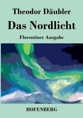 Das Nordlicht (Florentiner Ausgabe) - Theodor Daubler