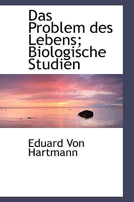 Das Problem Des Lebens; Biologische Studien - Hartmann, Eduard Von