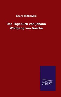Das Tagebuch Von Johann Wolfgang Von Goethe - Witkowski, Georg