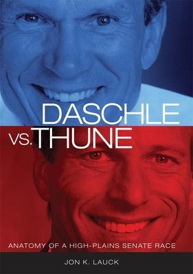 Daschle vs. Thune: Anatomy of a High-Plains Senate Race - Lauck, Jon K