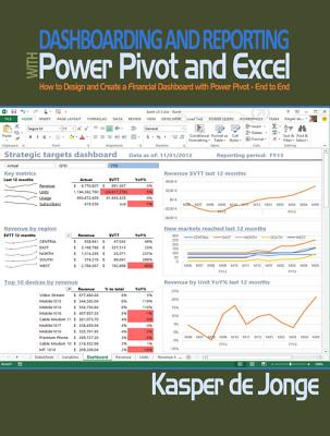 Dashboarding and Reporting with Power Pivot and Excel: How to Design and Create a Financial Dashboard with Powerpivot - End to End - De Jonge, Kasper