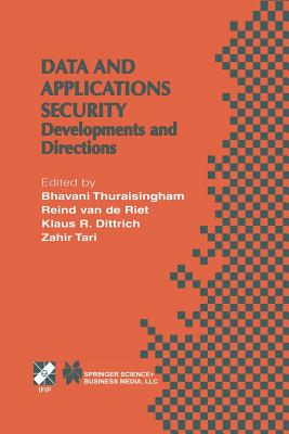 Data and Application Security: Developments and Directions - Thuraisingham, Bhavani (Editor), and Riet, Reind van de (Editor), and Dittrich, Klaus R. (Editor)