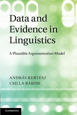 Data and Evidence in Linguistics: A Plausible Argumentation Model - Kertesz, Andras