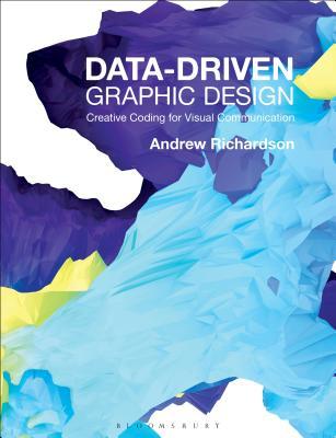 Data-driven Graphic Design: Creative Coding for Visual Communication - Richardson, Andrew