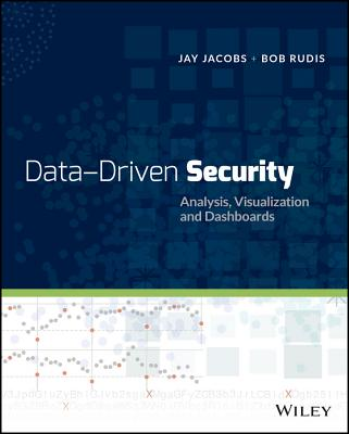 Data-Driven Security: Analysis, Visualization and Dashboards - Jacobs, Jay, and Rudis, Bob