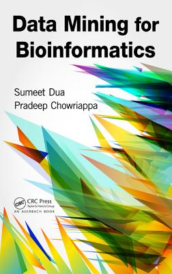 Data Mining for Bioinformatics - Dua, Sumeet, and Chowriappa, Pradeep