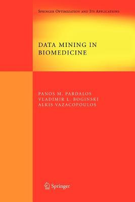 Data Mining in Biomedicine - Pardalos, Panos M. (Editor), and Boginski, Vladimir L. (Editor), and Vazacopoulos, Alkis (Editor)