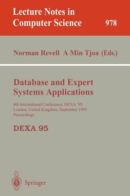 Database and Expert Systems Applications: 6th International Conference, Dexa'95, London, United Kingdom, September 4 - 8, 1995, Proceedings - Revell, Norman (Editor), and Tjoa, A Min (Editor)