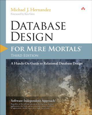 Database Design for Mere Mortals: A Hands-On Guide to Relational Database Design - Hernandez, Michael J.