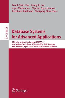 Database Systems for Advanced Applications: 19th International Conference, Dasfaa 2014, International Workshops: Bdma, Damen, Sim3, Uncrowd; Bali, Indonesia, April 21--24, 2014, Revised Selected Papers - Han, Wook-Shin (Editor)