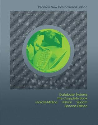 Database Systems: Pearson New International Edition: The Complete Book - Garcia-Molina, Hector, and Ullman, Jeffrey D., and Widom, Jennifer