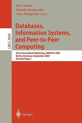 Databases, Information Systems, and Peer-to-Peer Computing: First International Workshop, DBISP2P, Berlin Germany, September 7-8, 2003, Revised Papers - Aberer, Karl (Editor), and Kalogeraki, Vana (Editor), and Koubarakis, Manolis (Editor)