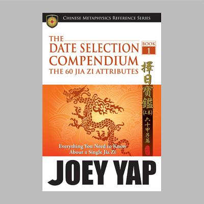 Date Selection Compendium: Book 1: The 60 Jia Zi Attributes - Yap, Joey