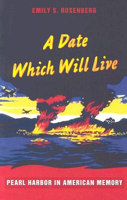 Date Which Will Live: Pearl Harbor in American Memory - Rosenberg, Emily S