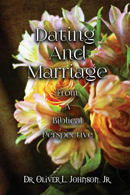 Dating and Marriage from a Biblical Perspective - Johnson Jr, Dr Oliver L