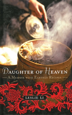 Daughter of Heaven: A Memoir with Earthly Recipes - Li, Leslie