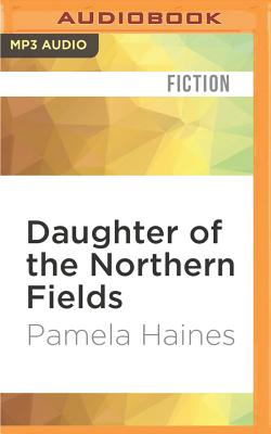 Daughter of the Northern Fields - Haines, Pamela
