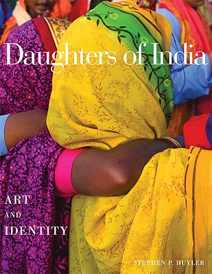 Daughters of India: Art and Identity - Huyler, Stephen P