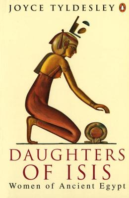 Daughters of Isis: Women of Ancient Egypt - Tyldesley, Joyce A