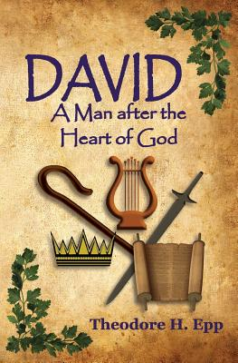 David: A Man After the Heart of God - Epp, Theodore H