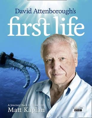 David Attenborough's First Life: A Journey Back in Time with Matt Kaplan - Attenborough, David, Sir (Introduction by), and Kaplan, Matt