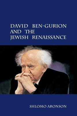 David Ben-Gurion and the Jewish Renaissance - Aronson, Shlomo, and Greenwood, Naftali (Translated by)