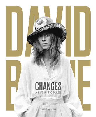 David Bowie - Changes: A Life in Pictures 1947-2016 - Welch, Chris