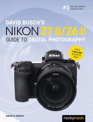 David Busch's Nikon Z7 II/Z6 II Guide to Digital Photography - Busch, David D