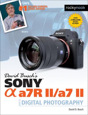 David Busch's Sony Alpha A7RII/A7II Guide to Digital Photography - Busch, David D