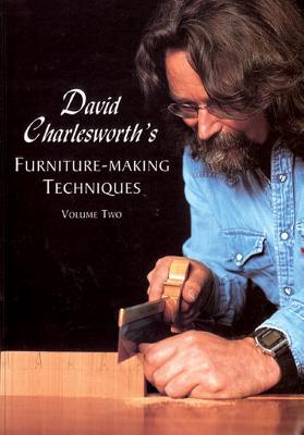David Charlesworth's Furniture-Making Techniques Volume Two - Charlesworh, David
