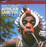 David Fanshawe: African Sanctus; Salaams