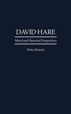 David Hare: Moral and Historical Perspectives - Donesky, Finlay