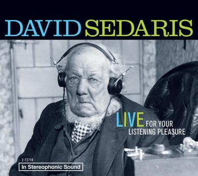 David Sedaris: Live for Your Listening Pleasure - Sedaris, David, and Author (Read by)