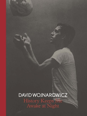 David Wojnarowicz: History Keeps Me Awake at Night - Breslin, David, and Kiehl, David, and Ault, Julie (Contributions by)