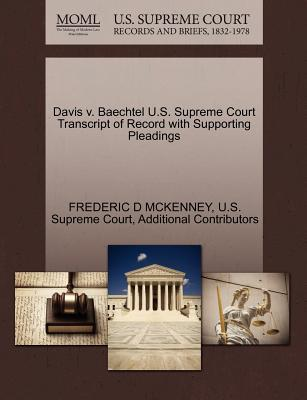 Davis V. Baechtel U.S. Supreme Court Transcript of Record with Supporting Pleadings - McKenney, Frederic D, and Additional Contributors, and U S Supreme Court (Creator)