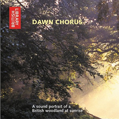 Dawn Chorus: A Sound Portrait of a British Woodland at Sunrise - CD - The British Library, and Nersessian, Vrej, and The British Library Nersessian, Vrej