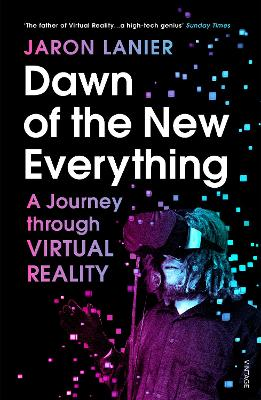 Dawn of the New Everything: A Journey Through Virtual Reality - Lanier, Jaron