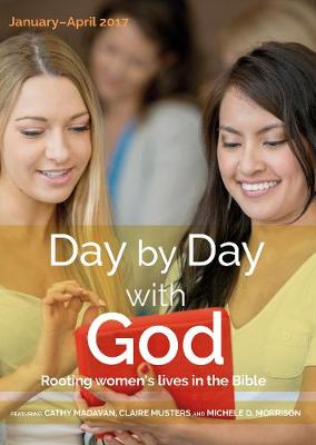 Day by Day with God January - April 2017: Rooting Women's Lives in the Bible - Herbert, Ali (Editor), and Rattle, Jill, Mrs. (Editor)