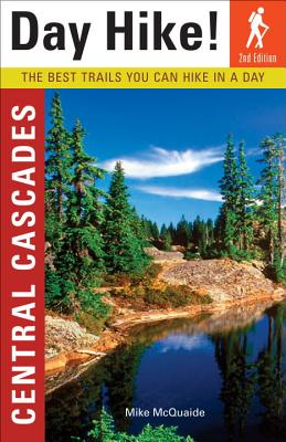 Day Hike! Central Cascades: The Best Trails You Can Hike in a Day - McQuaide, Mike