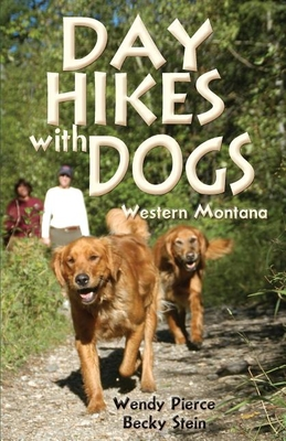 Day Hikes with Dogs: Western Montana - Pierce, Wendy, and Stein, Becky