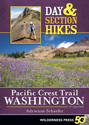 Day & Section Hikes Pacific Crest Trail: Washington - Schaefer, Adrienne