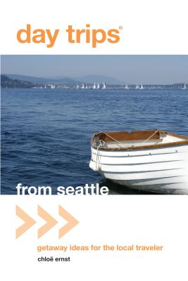 Day Trips(r) from Seattle: Getaway Ideas for the Local Traveler - Ernst, Chloe