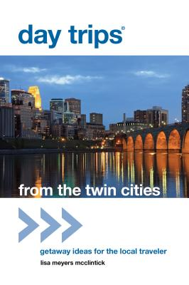 Day Trips(r) from the Twin Cities: Getaway Ideas for the Local Traveler, First Edition - McClintick, Lisa Meyers