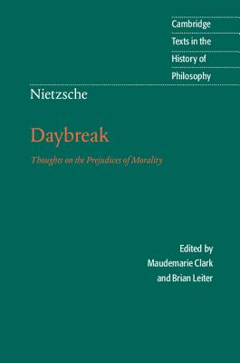 Daybreak : thoughts on the prejudices of morality - Nietzsche, Friedrich Wilhelm, and Clark, Maudemarie, and Leiter, Brian